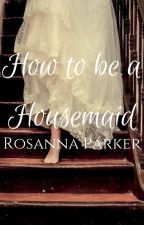 How to be a Housemaid Series- Book 1- The Art of Arranged Marriages by gingerbread250
