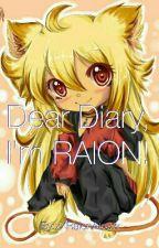 Dear Diary I'm RAION! by xXRaionAkaXx