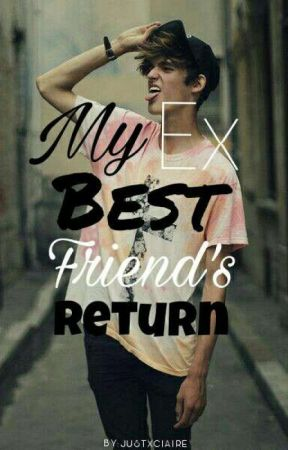My Ex-Best Friend's Return [ editing ] by justxc1aire