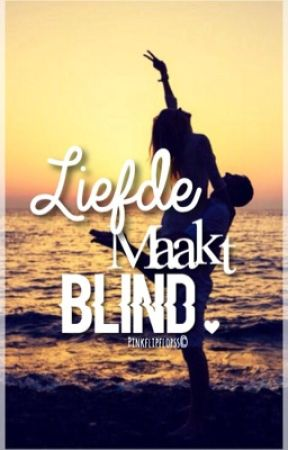 Liefde maakt blind #1 by mywordssx
