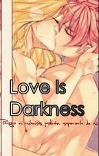 Love Is Darkness ►Pausada◄ by AnzuMasaki
