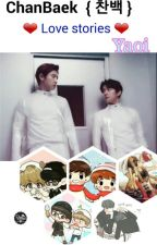 Love Stories With Chanbaek [ Short Fictions ]  by Hyeyoung1998