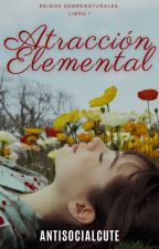 Atracción Elemental | SIN EDITAR by AntisocialCute