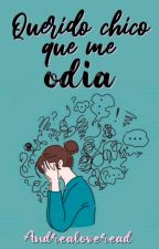 Querido Chico Que Me Odia © by Andrealoveread