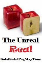 The Unreal REAL by thatLadyWriter