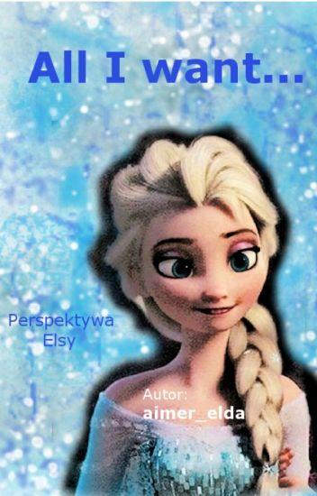 All I want...Pov. Elsa ✔