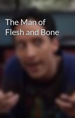 The Man of Flesh and Bone by Dermit