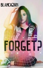 FORGET? by blanca2am