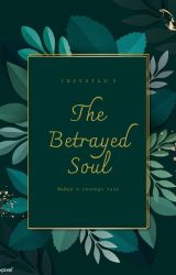 The Betrayed Soul by Infy_Star30