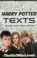 Harry Potter Texts!  by -TheGirlWhoLived-