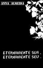 Eternamente sua , Eternamente seu .(Concluído) by A_love_of_memory