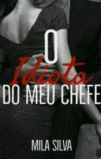 O Idiota do meu Chefe by Paraiso1d