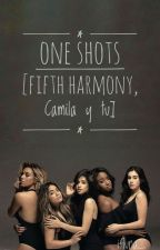 One Shots - Fifth Harmony, Camila y tu  by ifluna_
