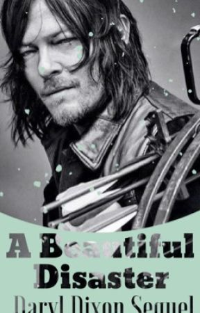 Daryl Dixon: A Beautiful Disaster (SEQUEL) by Darling_Dixon08