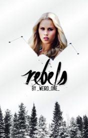Rebels ➵ [Bellamy Blake] The 100 by _Weird_ONE_
