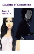 Daughter of Constantine (Raven X Female OC) by TheaSasaki