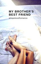 My Brother's Best Friend by aHopelessRomance