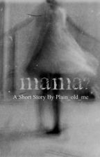 """""""Mama?"""" by Plain_old_me"""