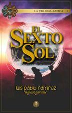 La Trilogía Azteca 1: El Sexto Sol by ghostlyWritter