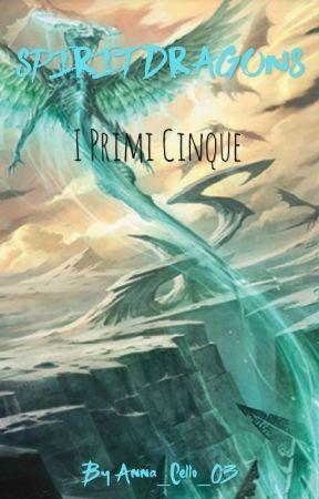 SPIRIT DRAGONS || I primi Cinque by Anna_Cello_03