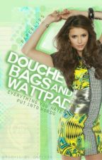 douchebags & wattpad by paperlips