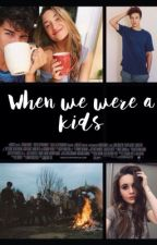 When we were a kids || C.D by xmisiayx