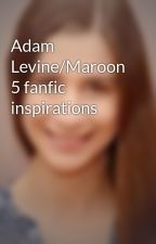 Adam Levine/Maroon 5 fanfic inspirations by adam_and_jane