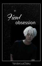 Fiend Obsession || Yandere older brother X reader|| -ONGOING by yanderousOtaku