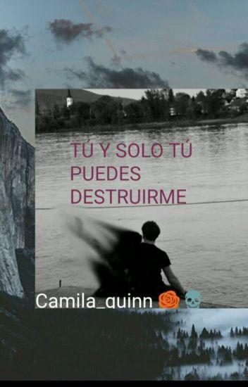 Tú y solo tú puedes destruirme