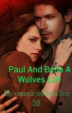 Paul And Bella A Wolves Life by onedirectionfan35