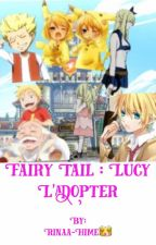 Fairy tail : Lucy  l'adopter  by Rinaa-Hime