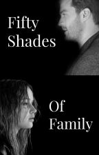 Fifty Shades Of Family {Final Story} (Book 3) by haydenr389