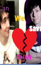 Can We Save Phan? (A Phanfiction) (A sequel to What If Phan Is Real) by Danosaur_For_Life