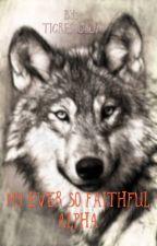 My ever so faithful alpha by Tigress0309