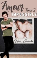 Amour Impossible //H.S// Tome 2 by hxsleigh