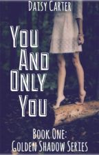 You and Only You (Book One: Golden Shadow Series) by SimplyAlwaysReading