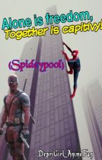 Alone is freedom, Together is captivity! (Spideypool) by DepriGirl_AnimeFan