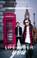 Life After You {Larry Stylinson} by Strong_For_Larry