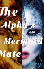 The Alpha's Mermaid Mate by Tough_and_Bad