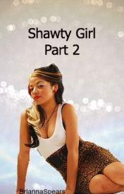 Shawty Girl [Part 2] by BriannaSpears