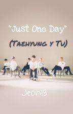 """""""Just One Day"""" ( TaeHyung y tu). by ShinHyunKyo512"""