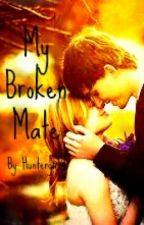 My Broken Mate by Huntergirl3