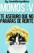 Momos :v (Terminada) by DanielSinApellidos
