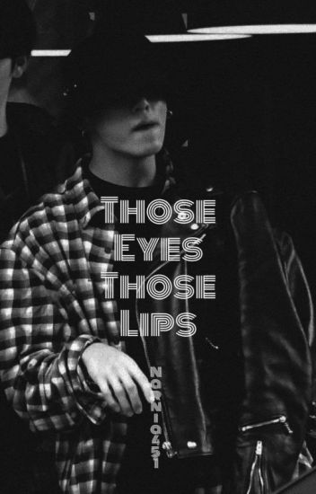Those Eyes, Those Lips | BTS JUNGKOOK FF
