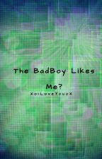 The Bad Boy Likes Me? [COMPLETED] by XoILoveYouoX