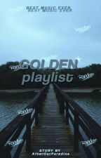Golden Playlist ✨ by AfterOurParadise