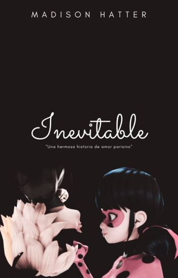 """""""INEVITABLE"""" (Miraculous Ladybug fanfic)"""