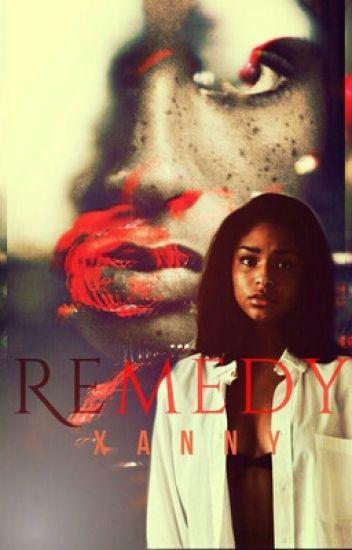 Remedy (HEAVY EDITING)