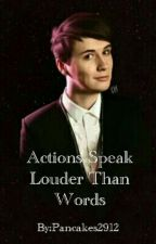 Actions Speak Louder Than Words Dan X Reader by Pancakes2912
