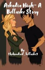 Arkadia High- A Bellarke Story by thehundred_bellarke1
